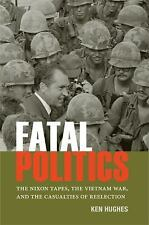Fatal Politics: The Nixon Tapes, the Vietnam War, and the Casualties of Reelecti