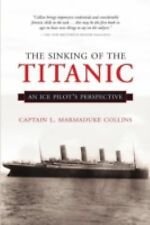 The Sinking of the Titanic : An Ice-Pilots Perspective by L. Marmaduke...