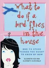 What to Do If a Bird Flies in the House: And 72 Other Things You Ought to Know B