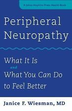 A Johns Hopkins Press Health Book: Peripheral Neuropathy : What It Is and...