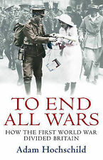 To End All Wars: How the First World War Divided Britain-ExLibrary