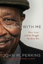 Dream with Me: Race, Love, and the Struggle We Must Win John M. Perkins