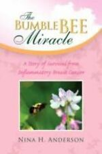 The Bumble Bee Miracle : A Story of Survival from Inflammatory Breast Cancer...