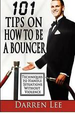 Very Good, 101 Tips on How to Be a Bouncer: Techniques to Handle Situations With