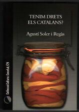 TENIM DRETS ELS CATALANS? - AGUSTI SOLER I REGAS - EN CATALAN