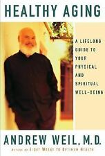Healthy Aging: A Lifelong Guide to Your Physical and Spiritual Well-Being Weil,