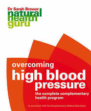 Overcoming High Blood Pressure (Natural Health Guru Series): The Complete Comple