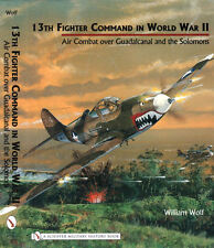 13th Fighter Command in World War II: Air Combat over Guadalcanal & the Solomons