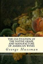 The Cultivation of the Native Grape, and Manufacture of American Wines by...
