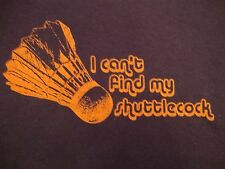 """I Can't Find My Shuttlecock"" LOL Badminton Funny T Shirt M"