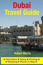 Dubai Travel Guide : Attractions, Eating, Drinking, Shopping and Places to...