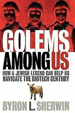 Golems Among Us: How a Jewish Legend Can Help Us Navigate the Biotech Century