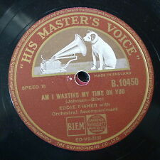 78rpm EDDIE FISHER am i wasting my time on you / downhearted