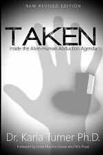 Taken : Inside the Alien-Human Abduction Agenda by Karla Turner (2013,...