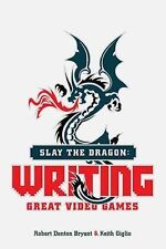Slay the Dragon : Writing Great Stories for Video Games by Robert Denton...
