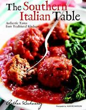 The Southern Italian Table : Authentic Tastes from Traditional Kitchens by...