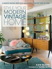 Style Your Modern Vintage Home: A Guide to Buying, Restoring and Styling from...