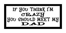 If You Think I'm Crazy You Should Meet My Dad Magnet for Fridge or Car New!