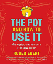The Pot and How to Use It: The Mystery and Romance of the Rice Cooker by...