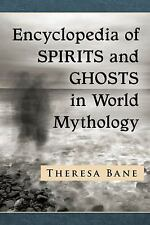 Encyclopedia of Spirits and Ghosts in World Mythology by Theresa Bane (2016,...