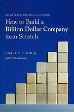 How to Build a Billion Dollar Company from Scratch: An Entrepeneurial Handbook,