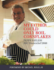 My Father Could Only Boil Cornflakes: Peter Bayless BBC Masterchef 2006, Bayless