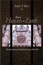 From Heaven to Earth : The Reordering of Castilian Society, 1150-1350 by...