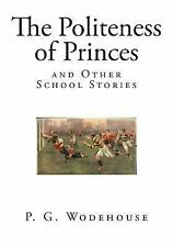 The Politeness of Princes : And Other School Stories by P. G. Wodehouse...