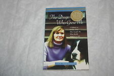 The Dogs Who Grew Me : A Tribute to the Six Dogs Who Taught Me What Really Ma...