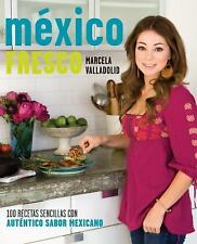 Mexico Fresco 100 Recetas Sencillas Con Autentico Sabor Mexicano
