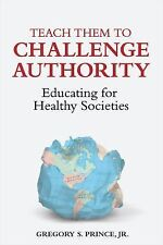 Teach Them to Challenge Authority : Educating for Healthy Societies by...