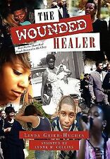 The Wounded Healer : Real Stories about Real People Restored to His Glory by...