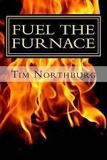 Fuel the Furnace : Fuel Success in Your Life by Tim Northburg (2013, Paperback)