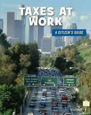 21st Century Skills Library a Citizen's Guide: Taxes at Work by Wil Mara...
