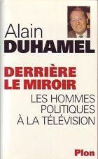 Derrière Le Miroir, Les Hommes Politiques À La Télévision - Alain Duhamel