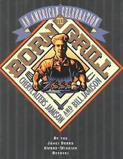 Born to Grill : An American Celebration by Bill Jamison and Cheryl Alters...