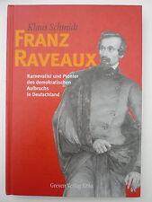 Klaus Schmidt Franz Raveaux Karnevalist und Pionier 1810 - 1851 Köln Karneval ua