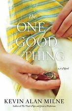 The One Good Thing: A Novel, Milne, Kevin Alan, Good Condition, Book
