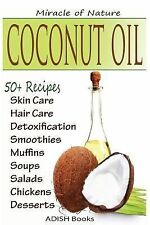 Coconut Oil : The Amazing Coconut Oil Miracles : Simple Homemade Recipes for...