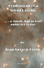 Confessions of a Silent Psychic : ... a Small, but Potent Guide for Today by...