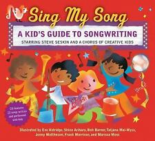 Sing My Song: A Kid's Guide to Songwriting by Seskin, Steve