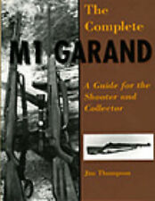 The Complete M1 Garand: A Guide for the Shooter and Collector by Jim Thompson...