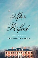 After Perfect: A Daughter's Memoir by Christina McDowell Hardcover Book