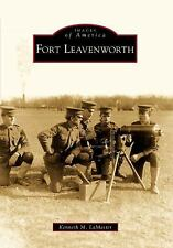 Fort Leavenworth (Images of America) by LaMaster, Kenneth M.