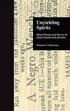 Unyielding Spirits: Black Women and Slavery in Early Canada and Jamaica by Maur