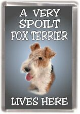 """Fox Terrier (Wire) Fridge Magnet """"A VERY SPOILT ..... LIVES HERE"""" by Starprint"""