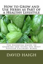 How to Grow and Use Herbs As Part of a Healthy Lifestyle : The Essential...