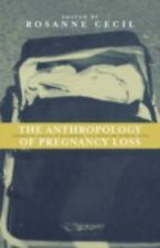 Anthropology of Pregnancy Loss : Comparative Studies in Miscarriage,...