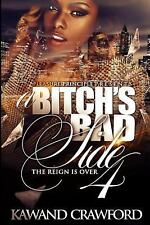 It Bitch's Bad Side: A Bitch's Bad Side 4 : The Reign Is Over by Kawand...