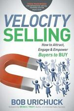 Velocity Selling : How to Attract, Engage and Empower Buyers to Buy Urichuck NEW